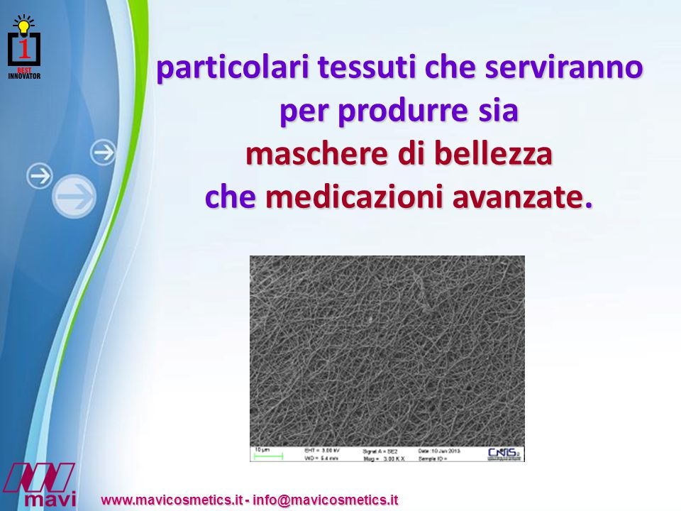 Powerpoint Templates www.mavicosmetics.it - info@mavicosmetics.it particolari tessuti che serviranno per produrre sia maschere di bellezza che medicazioni avanzate.