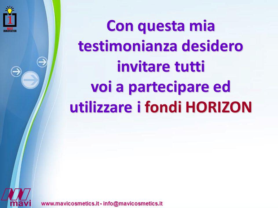 Powerpoint Templates www.mavicosmetics.it - info@mavicosmetics.it Con questa mia testimonianza desidero invitare tutti voi a partecipare ed utilizzare i fondi HORIZON