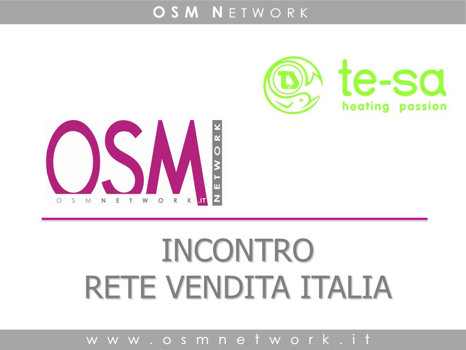 INCONTRO RETE VENDITA ITALIA www.osmnetwork.it OSM N ETWORK