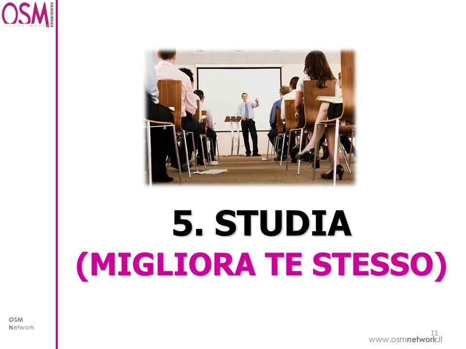www.osm network.it OSM N etwork www.osm network.it OSM N etwork 5. STUDIA (MIGLIORA TE STESSO) 11