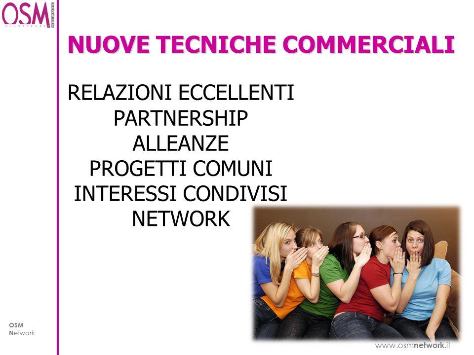 www.osm network.it OSM N etwork www.osm network.it OSM N etwork NUOVE TECNICHE COMMERCIALI RELAZIONI ECCELLENTI PARTNERSHIP ALLEANZE PROGETTI COMUNI INTERESSI CONDIVISI NETWORK