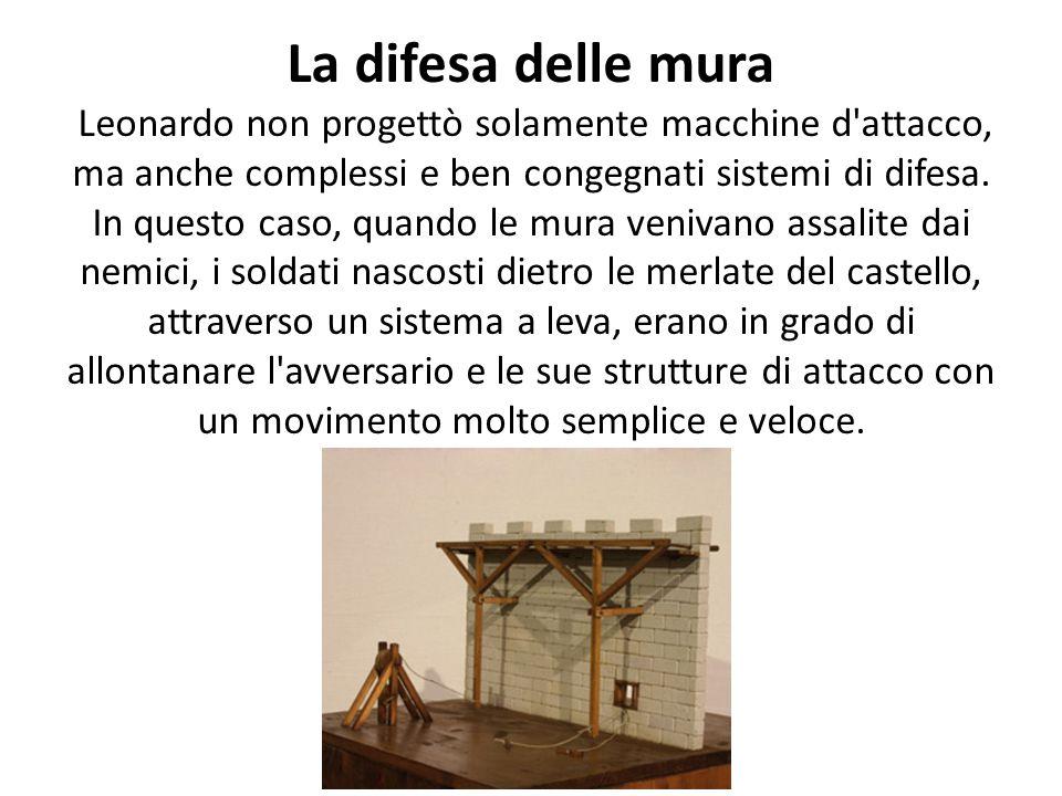 La difesa delle mura Leonardo non progettò solamente macchine d attacco, ma anche complessi e ben congegnati sistemi di difesa.