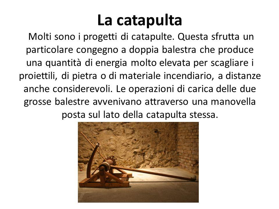 La catapulta Molti sono i progetti di catapulte.