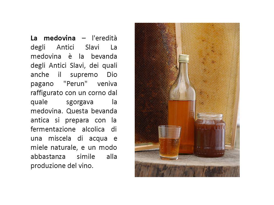 La medovina – l'eredità degli Antici Slavi La medovina è la bevanda degli Antici Slavi, dei quali anche il supremo Dio pagano