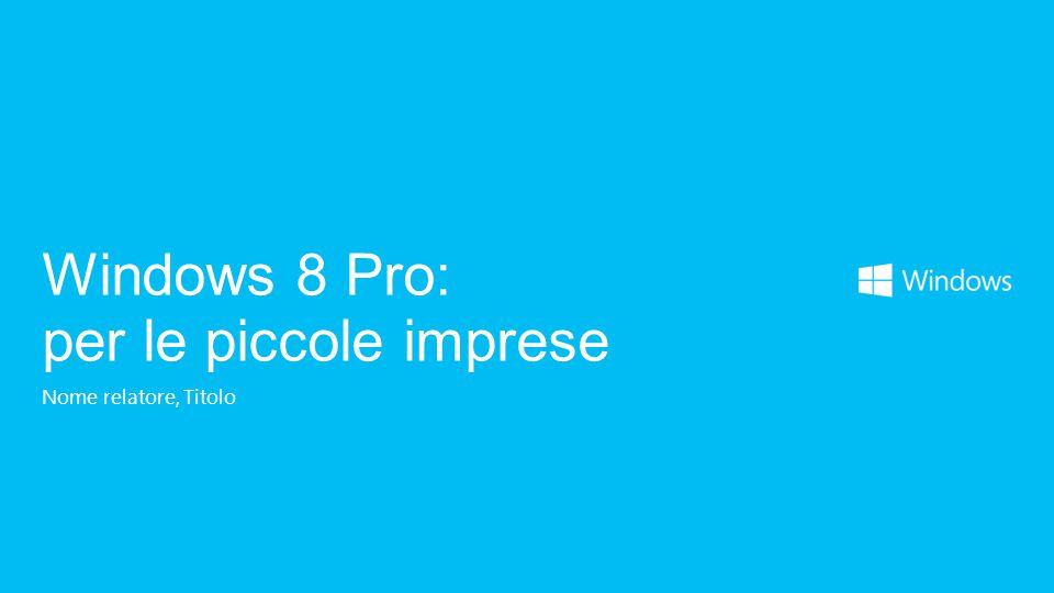Nome relatore, Titolo Windows 8 Pro: per le piccole imprese