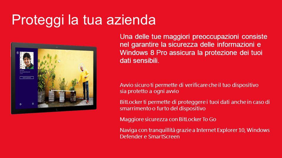 Una delle tue maggiori preoccupazioni consiste nel garantire la sicurezza delle informazioni e Windows 8 Pro assicura la protezione dei tuoi dati sensibili.
