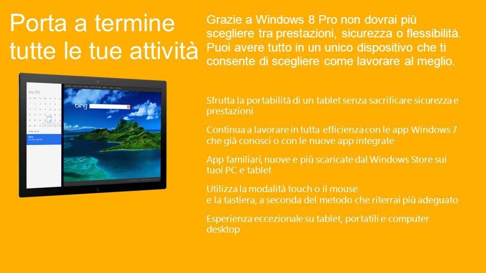 Con Windows 8 Pro avrai tutto a portata di mano, quando e dove vorrai.