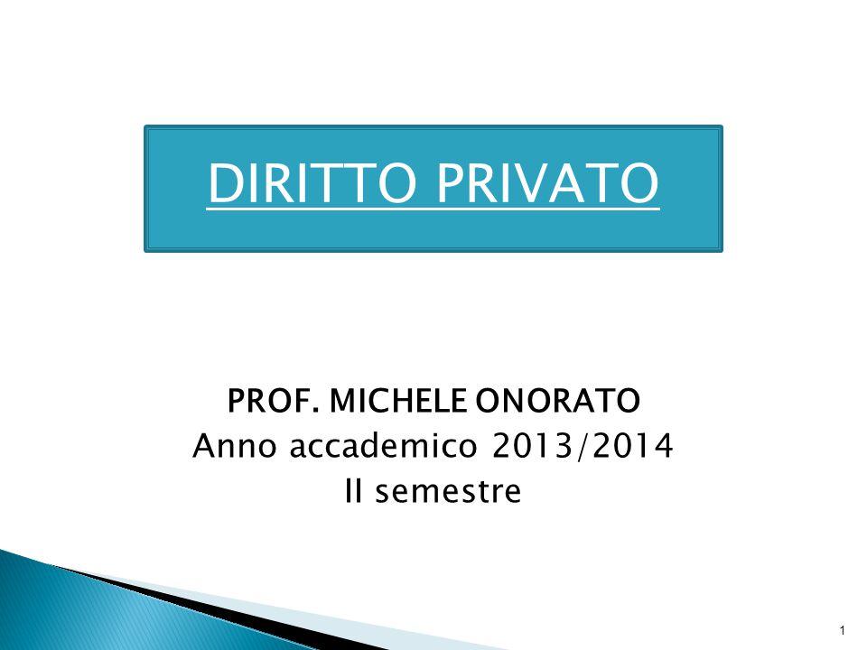 PROF. MICHELE ONORATO Anno accademico 2013/2014 II semestre 1 DIRITTO PRIVATO