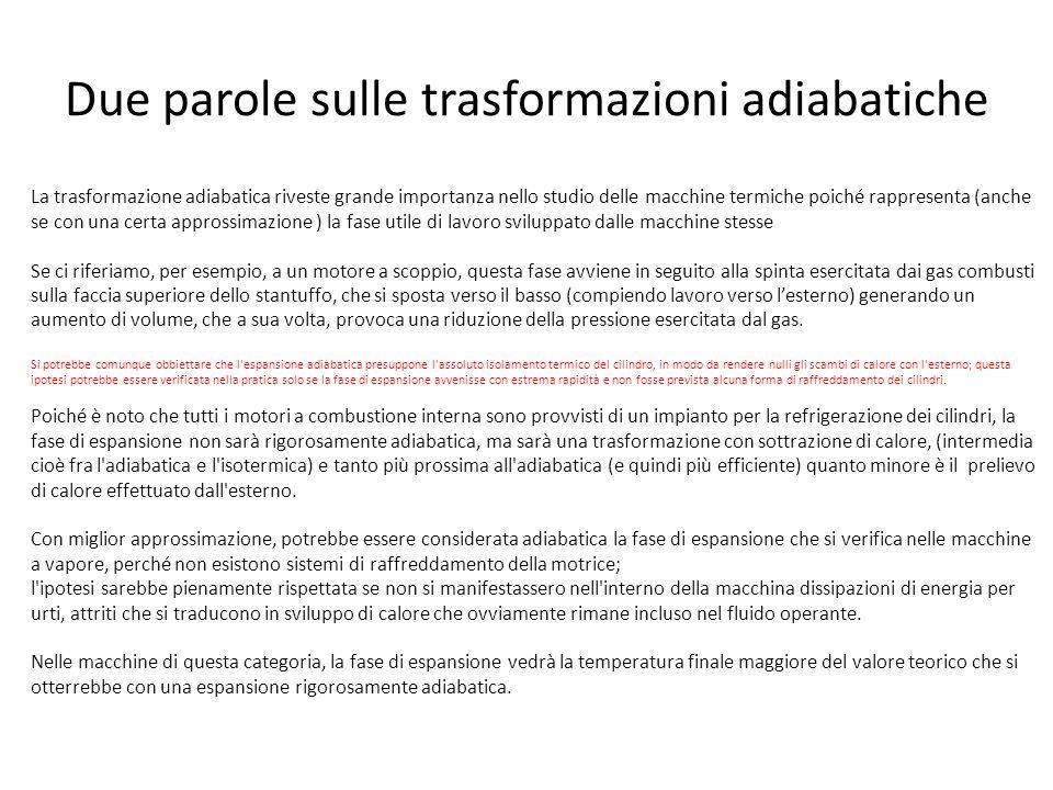 Due parole sulle trasformazioni adiabatiche La trasformazione adiabatica riveste grande importanza nello studio delle macchine termiche poiché rappres