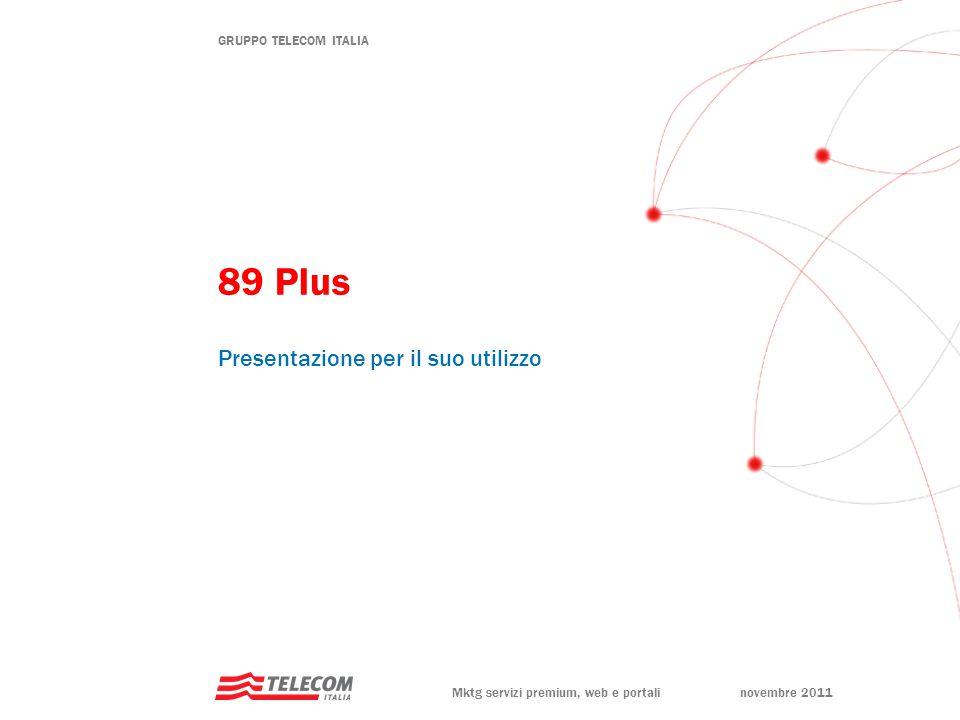 GRUPPO TELECOM ITALIA Mktg servizi premium, web e portalinovembre 2011 89 Plus Presentazione per il suo utilizzo