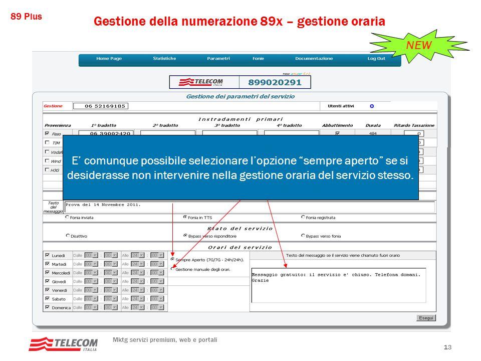 89 Plus Mktg servizi premium, web e portali 13 Gestione della numerazione 89x – gestione oraria NEW Novità: ora è possibile impostare gli orari di apertura/chiusura del servizio.