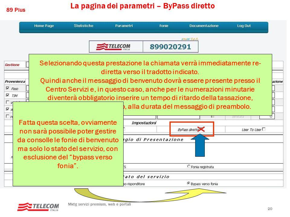 89 Plus Mktg servizi premium, web e portali 20 La pagina dei parametri – ByPass diretto Selezionando questa prestazione la chiamata verrà immediatamente re- diretta verso il tradotto indicato.