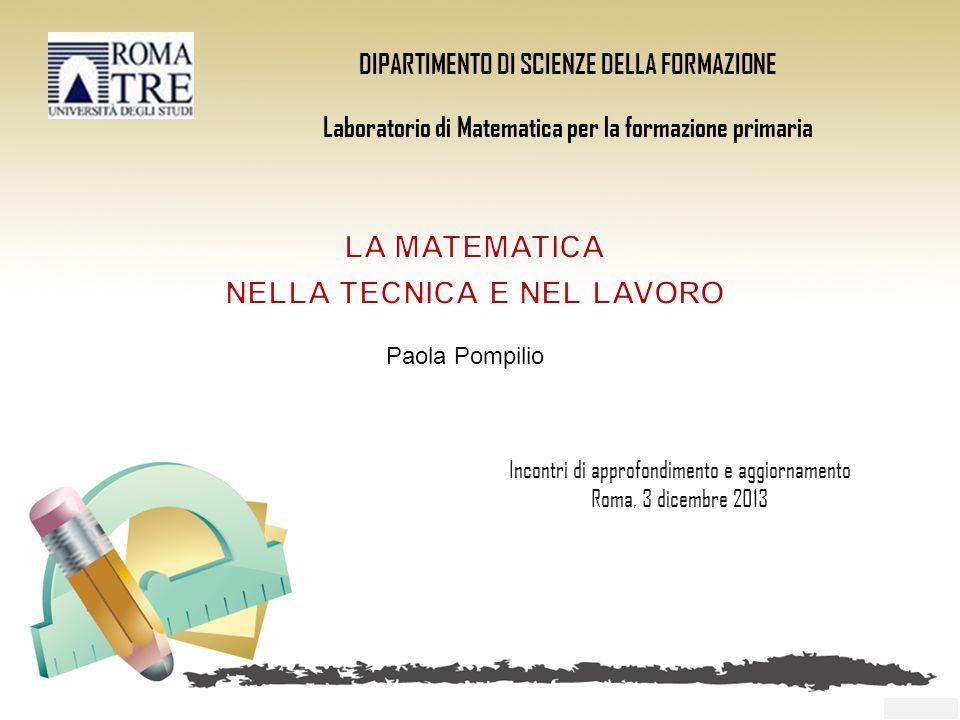 DIPARTIMENTO DI SCIENZE DELLA FORMAZIONE Laboratorio di Matematica per la formazione primaria Incontri di approfondimento e aggiornamento Roma, 3 dicembre 2013 Paola Pompilio