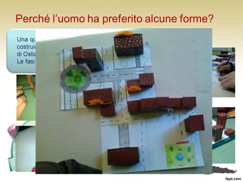 Perché l'uomo ha preferito alcune forme.Una questione di spazi: costruiamo un plastico di Ostia.