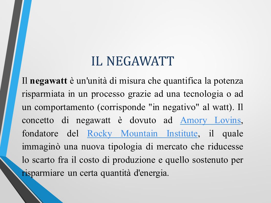 IL NEGAWATT Il negawatt è un unità di misura che quantifica la potenza risparmiata in un processo grazie ad una tecnologia o ad un comportamento (corrisponde in negativo al watt).