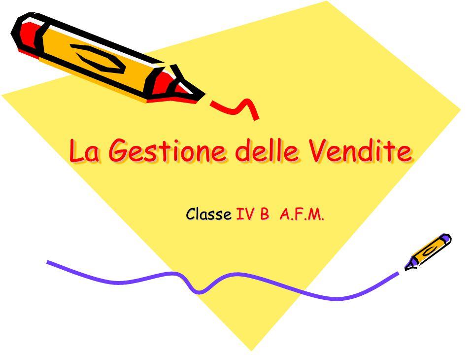 La Gestione delle Vendite Classe IV B A.F.M.