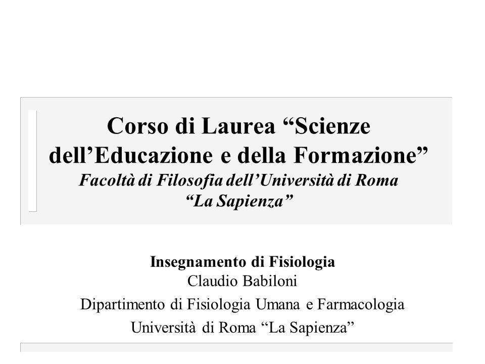 """Corso di Laurea """"Scienze dell'Educazione e della Formazione"""" Facoltà di Filosofia dell'Università di Roma """"La Sapienza"""" Insegnamento di Fisiologia Cla"""
