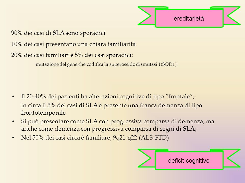 """Il 20-40% dei pazienti ha alterazioni cognitive di tipo """"frontale""""; in circa il 5% dei casi di SLA è presente una franca demenza di tipo frontotempora"""
