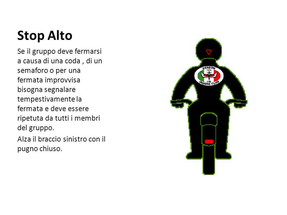 Stop Alto Se il gruppo deve fermarsi a causa di una coda, di un semaforo o per una fermata improvvisa bisogna segnalare tempestivamente la fermata e d
