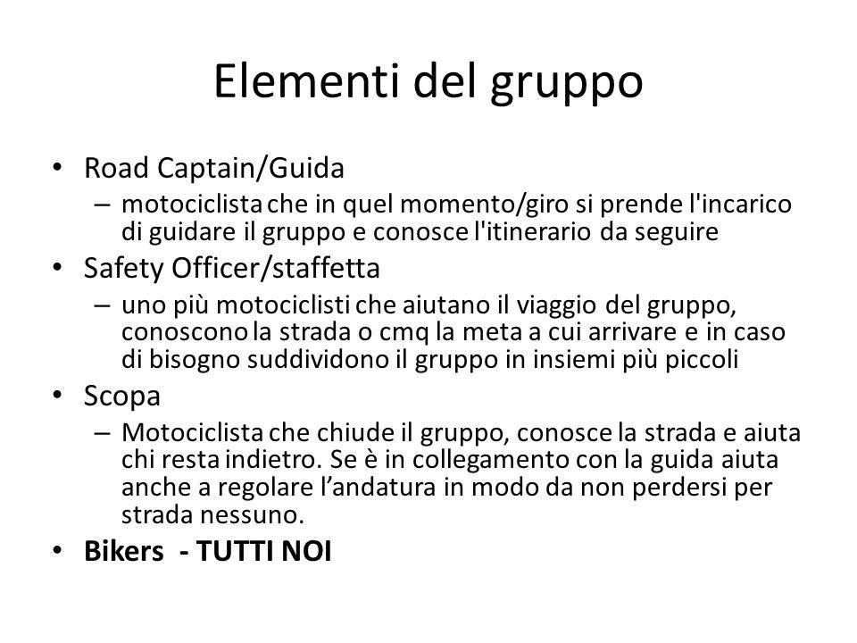 Elementi del gruppo Road Captain/Guida – motociclista che in quel momento/giro si prende l'incarico di guidare il gruppo e conosce l'itinerario da seg
