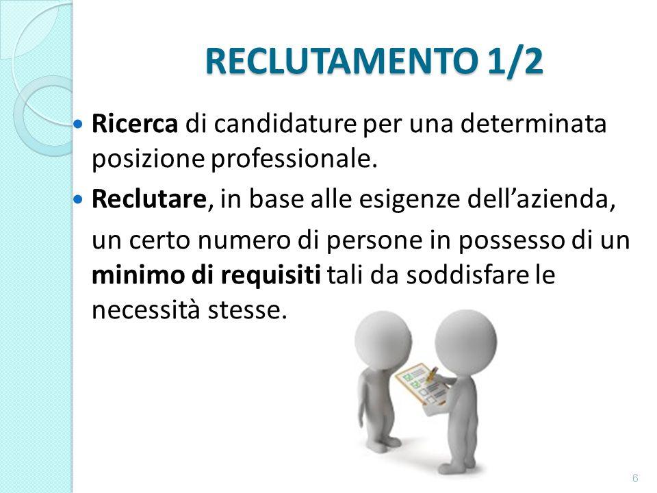 RECLUTAMENTO 1/2 RECLUTAMENTO 1/2 Ricerca di candidature per una determinata posizione professionale.