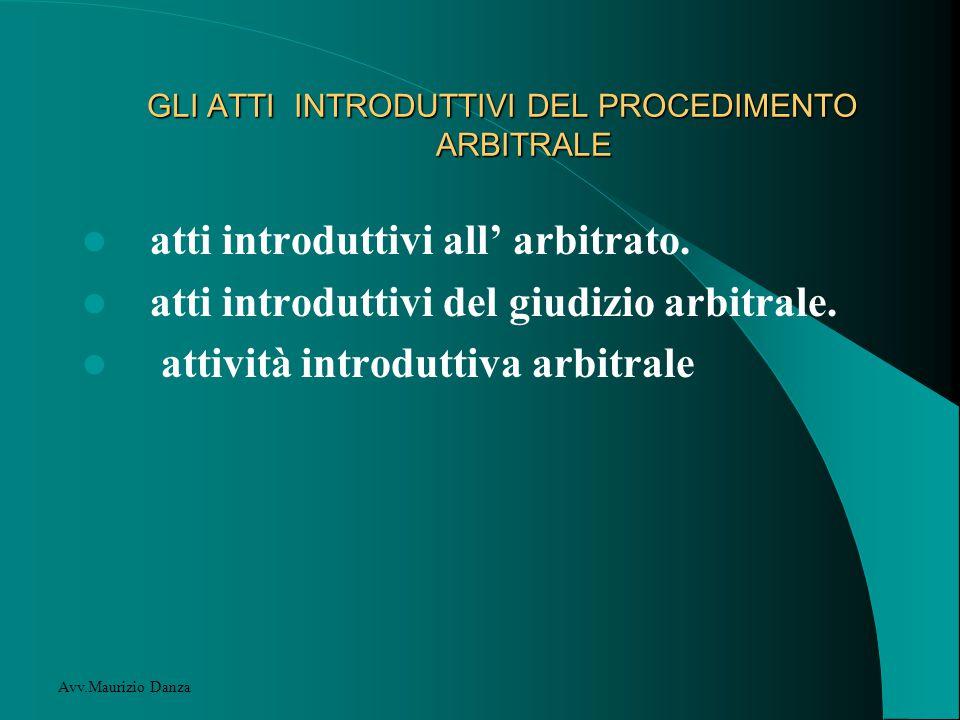 GLI ATTI INTRODUTTIVI DEL PROCEDIMENTO ARBITRALE GLI ATTI INTRODUTTIVI DEL PROCEDIMENTO ARBITRALE atti introduttivi all' arbitrato.