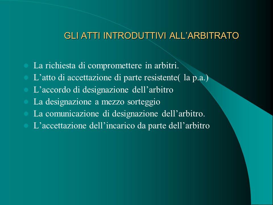 GLI ATTI INTRODUTTIVI ALL'ARBITRATO GLI ATTI INTRODUTTIVI ALL'ARBITRATO La richiesta di compromettere in arbitri.