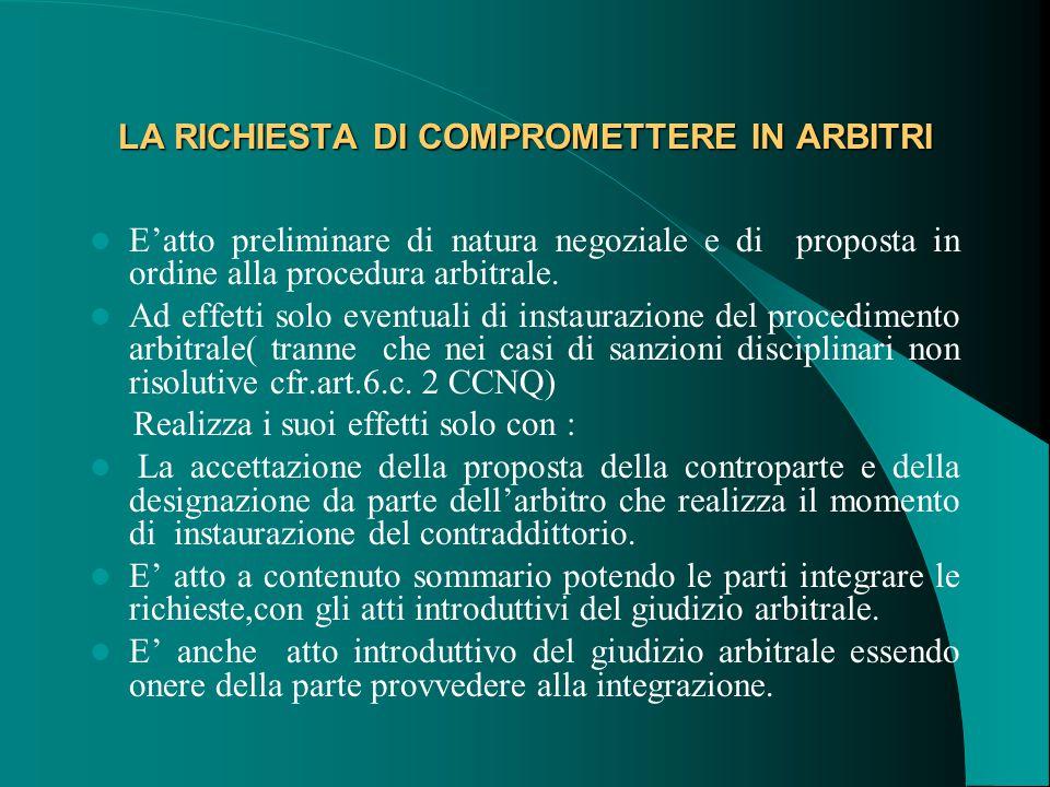 LA RICHIESTA DI COMPROMETTERE IN ARBITRI E'atto preliminare di natura negoziale e di proposta in ordine alla procedura arbitrale.