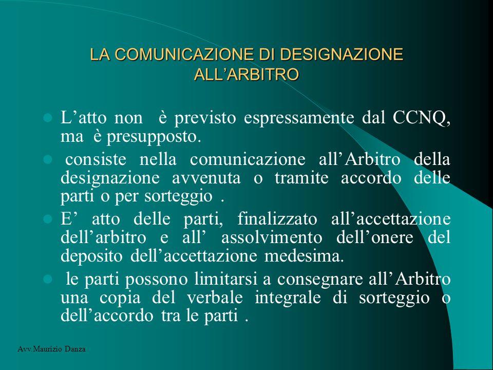 LA COMUNICAZIONE DI DESIGNAZIONE ALL'ARBITRO L'atto non è previsto espressamente dal CCNQ, ma è presupposto.