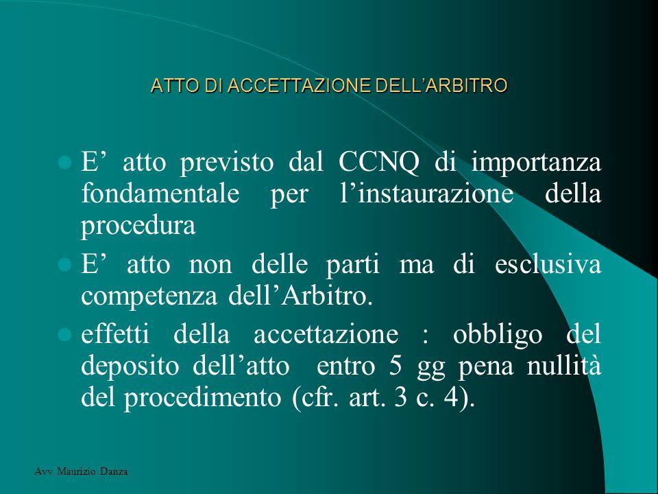 ATTO DI ACCETTAZIONE DELL'ARBITRO E' atto previsto dal CCNQ di importanza fondamentale per l'instaurazione della procedura E' atto non delle parti ma di esclusiva competenza dell'Arbitro.