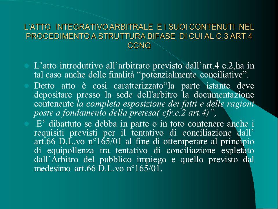 L'ATTO INTEGRATIVO ARBITRALE E I SUOI CONTENUTI NEL PROCEDIMENTO A STRUTTURA BIFASE DI CUI AL C.3 ART.4 CCNQ L'atto introduttivo all'arbitrato previsto dall'art.4 c.2,ha in tal caso anche delle finalità potenzialmente conciliative .