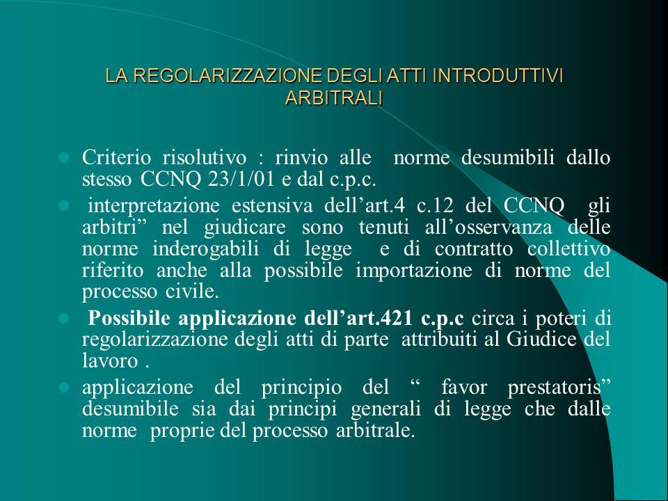 LA REGOLARIZZAZIONE DEGLI ATTI INTRODUTTIVI ARBITRALI Criterio risolutivo : rinvio alle norme desumibili dallo stesso CCNQ 23/1/01 e dal c.p.c.