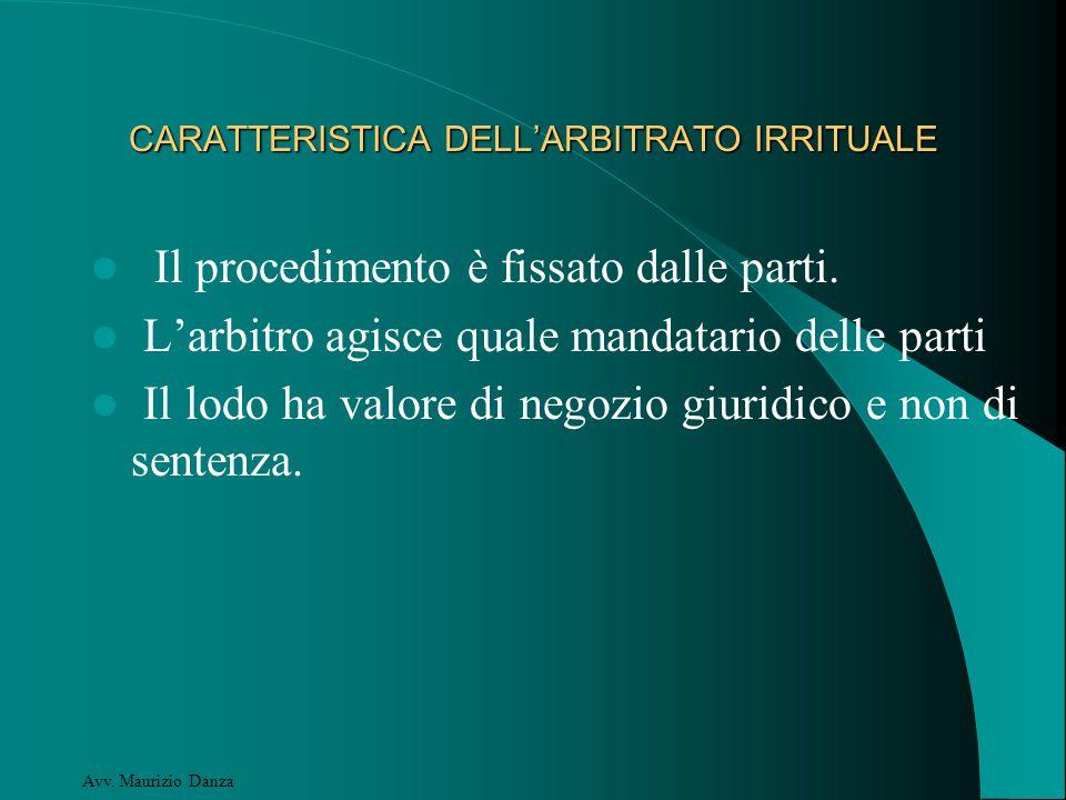 CARATTERISTICA DELL'ARBITRATO IRRITUALE Il procedimento è fissato dalle parti.