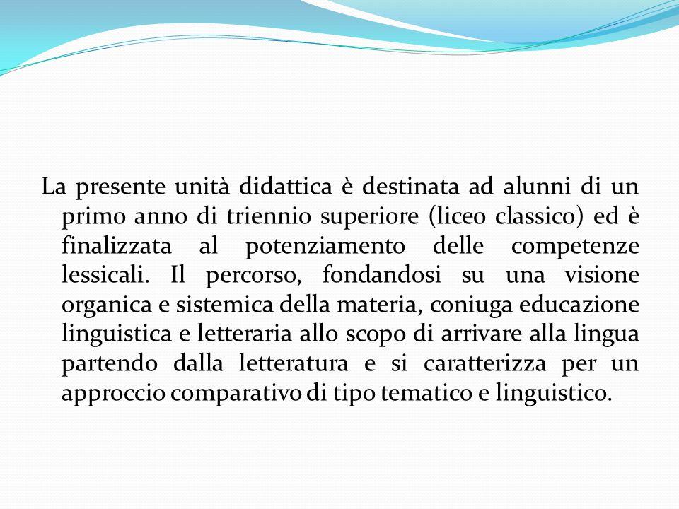 La presente unità didattica è destinata ad alunni di un primo anno di triennio superiore (liceo classico) ed è finalizzata al potenziamento delle comp