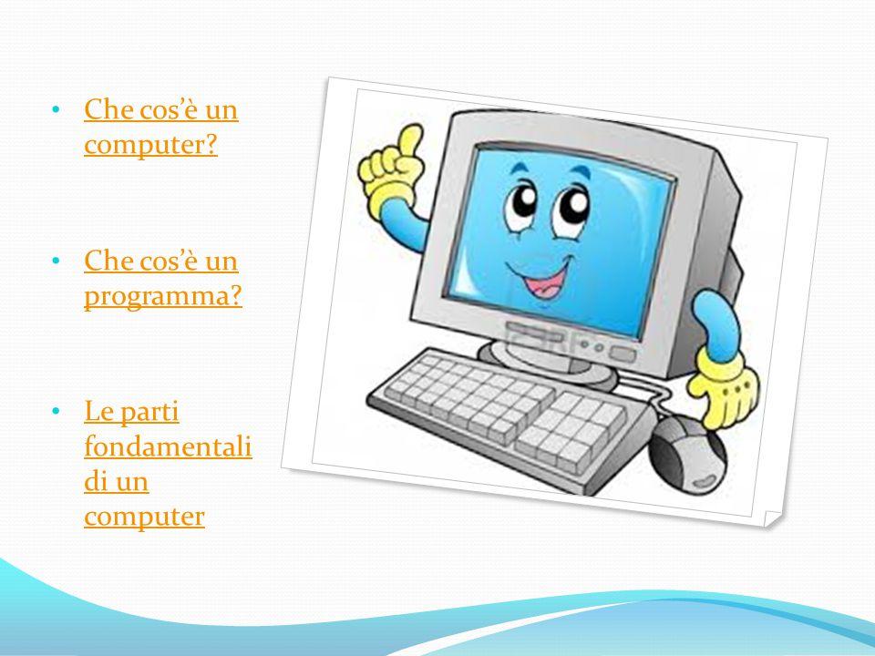 Che cos'è un computer? Che cos'è un computer? Che cos'è un programma? Che cos'è un programma? Le parti fondamentali di un computer Le parti fondamenta