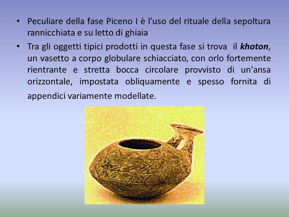 Peculiare della fase Piceno I è l'uso del rituale della sepoltura rannicchiata e su letto di ghiaia Tra gli oggetti tipici prodotti in questa fase si
