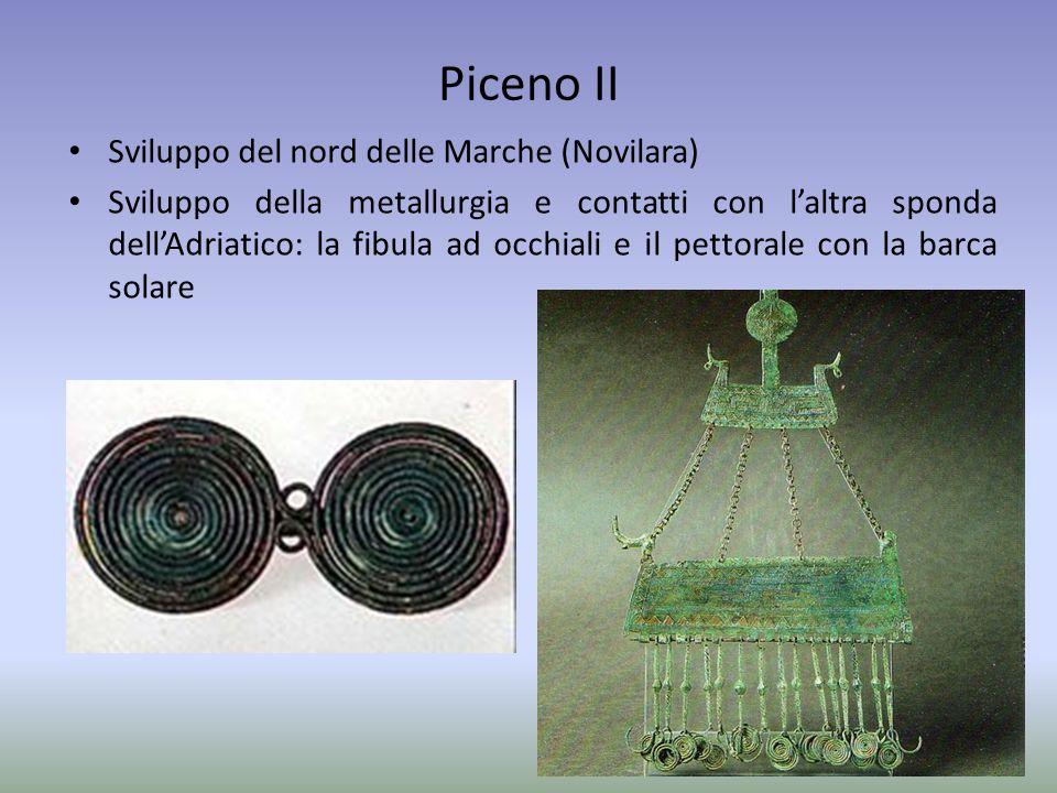 Piceno II Sviluppo del nord delle Marche (Novilara) Sviluppo della metallurgia e contatti con l'altra sponda dell'Adriatico: la fibula ad occhiali e i