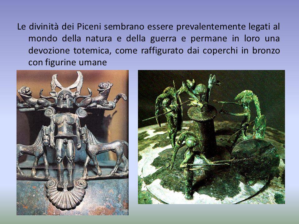 Le divinità dei Piceni sembrano essere prevalentemente legati al mondo della natura e della guerra e permane in loro una devozione totemica, come raff