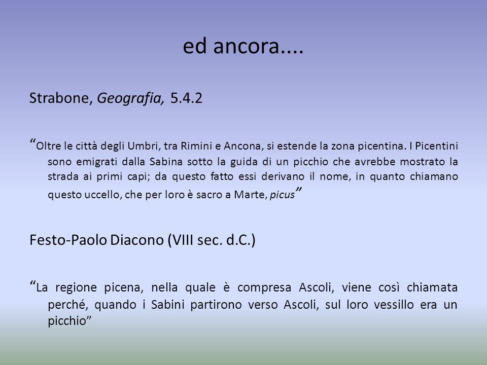 """ed ancora.... Strabone, Geografia, 5.4.2 """" Oltre le città degli Umbri, tra Rimini e Ancona, si estende la zona picentina. I Picentini sono emigrati da"""
