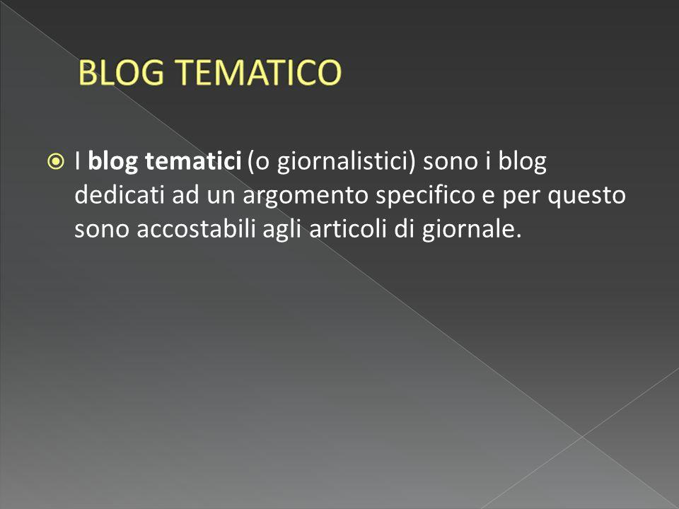  I blog tematici (o giornalistici) sono i blog dedicati ad un argomento specifico e per questo sono accostabili agli articoli di giornale.