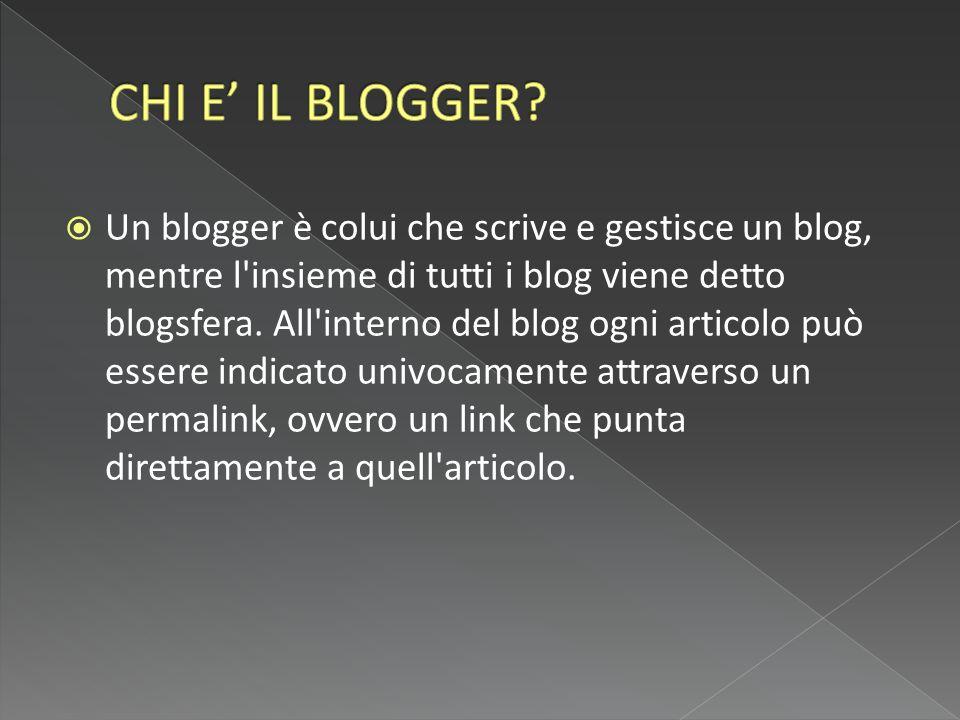  Un blogger è colui che scrive e gestisce un blog, mentre l insieme di tutti i blog viene detto blogsfera.