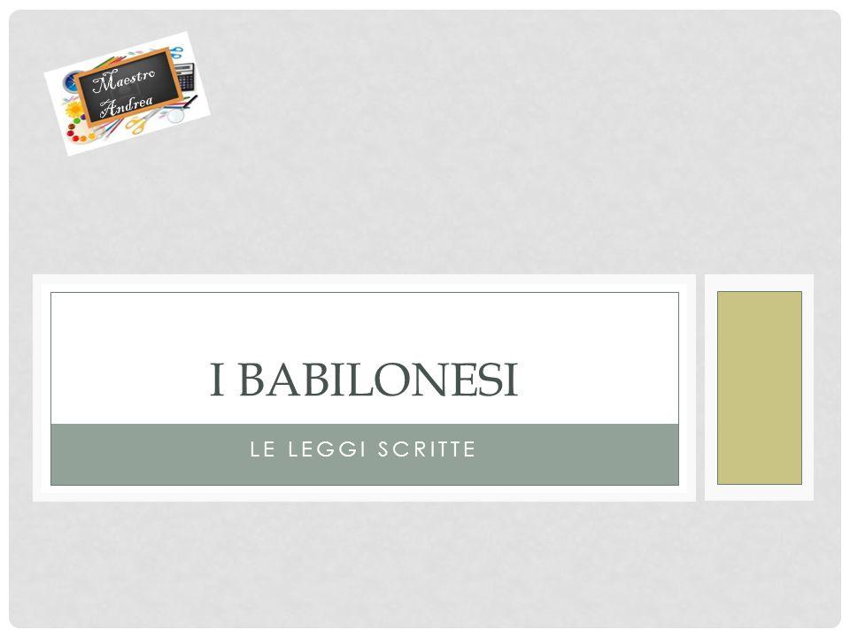 LE LEGGI SCRITTE I BABILONESI Maestro Andrea