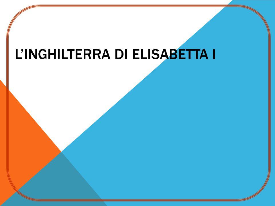 L'INGHILTERRA DI ELISABETTA I