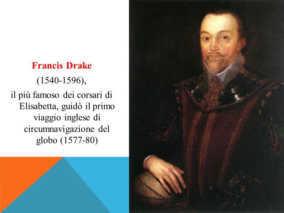 Francis Drake (1540-1596), il più famoso dei corsari di Elisabetta, guidò il primo viaggio inglese di circumnavigazione del globo (1577-80)
