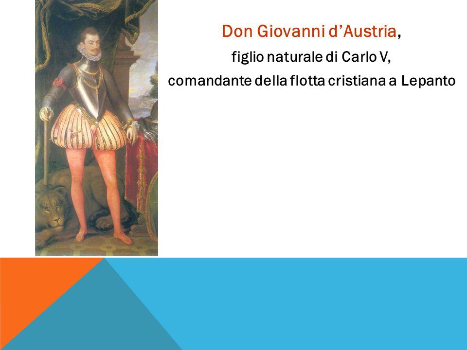 Don Giovanni d'Austria, figlio naturale di Carlo V, comandante della flotta cristiana a Lepanto
