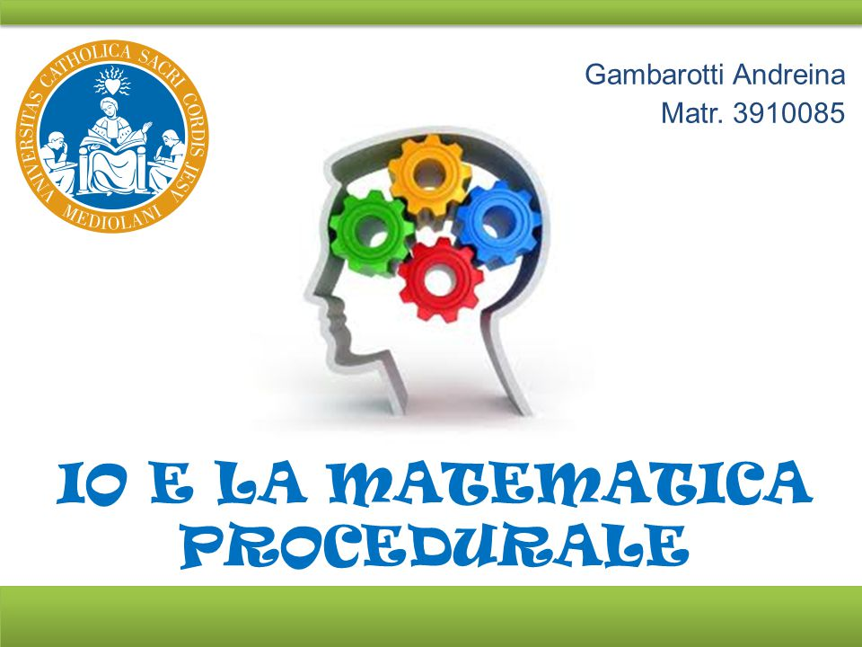 IO E LA MATEMATICA PROCEDURALE Gambarotti Andreina Matr. 3910085