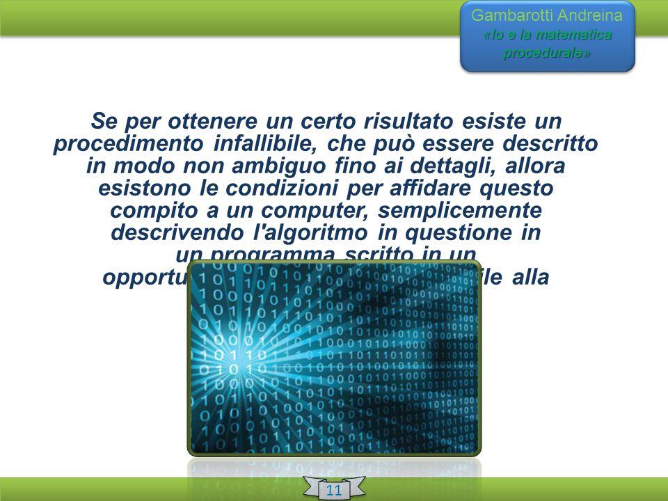 «Io e la matematica procedurale» Gambarotti Andreina «Io e la matematica procedurale» 11 Se per ottenere un certo risultato esiste un procedimento inf