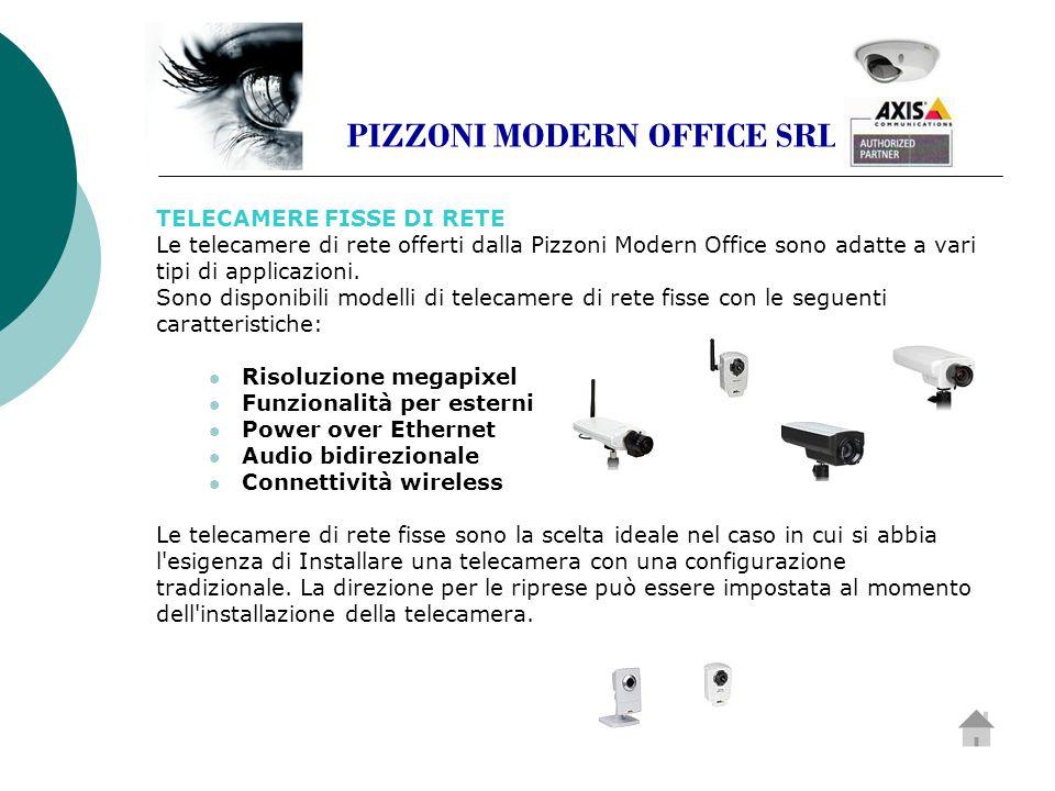 TELECAMERE FISSE DI RETE Le telecamere di rete offerti dalla Pizzoni Modern Office sono adatte a vari tipi di applicazioni.