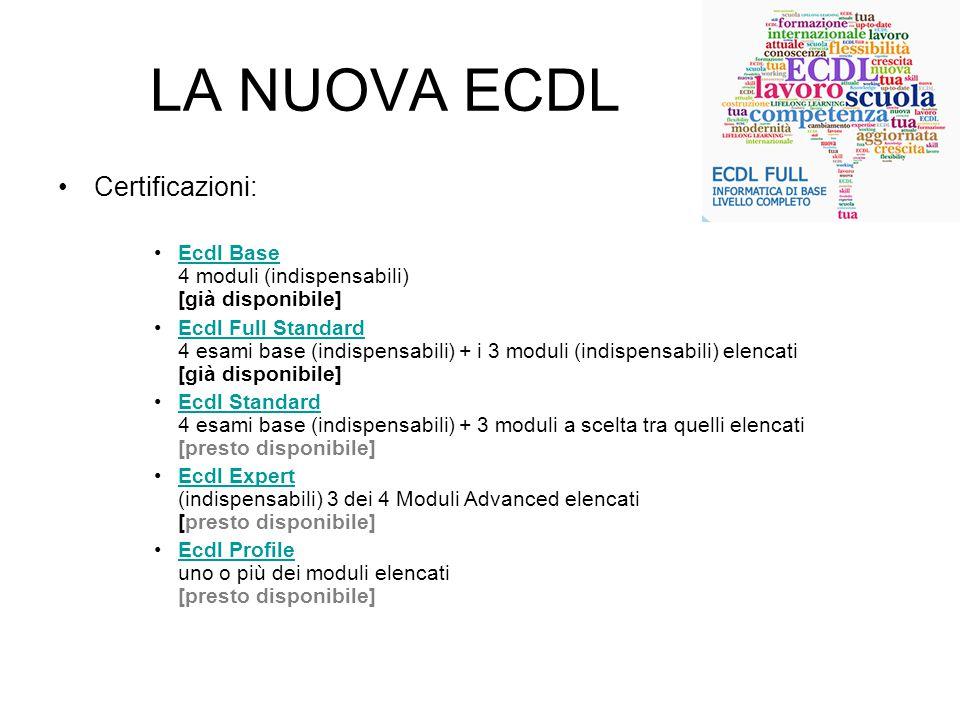 Certificazioni: Ecdl Base 4 moduli (indispensabili) [già disponibile]Ecdl Base Ecdl Full Standard 4 esami base (indispensabili) + i 3 moduli (indispen