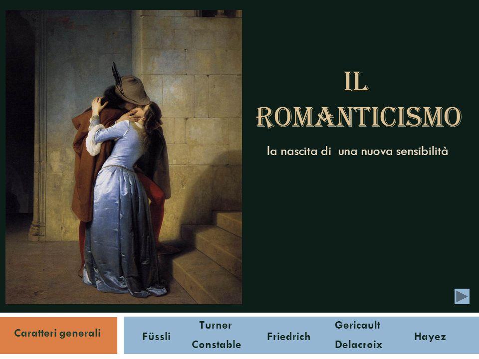 Il romanticismo la nascita di una nuova sensibilità Gericault Delacroix Friedrich Turner Constable Hayez Caratteri generali Füssli